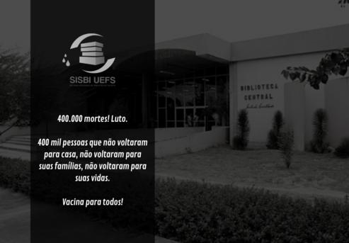 SISBI UEFS em luto pelas 400 mil vidas perdidas para a COVID-19.